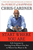 Start Where You Are: Life Lessons in Getting from Where You Are to Where You Want to Be