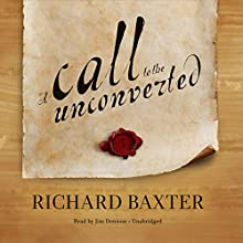 A Call to the Unconverted Audiobook by Richard Baxter Narrated by Jim Denison