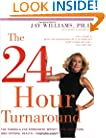 The 24-Hour Turnaround: The Formula for Permanent Weight Loss, Anti-Aging, and Optimal Health--Starting Today