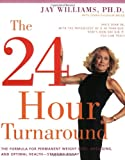 The 24-Hour Turnaround: The Formula for Permanent Weight Loss, Anti-Aging, and Optimal Health--Starting Today (0060989033) by Williams, Jay