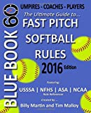 Bluebook 60 - Fastpitch Softball Rules - 2016: The Ultimate Guide to (NCAA - NFHS - ASA - USSSA) Fast Pitch Softball Rules