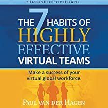 The 7 Habits of Highly Effective Virtual Teams: Make a Sccess of Your Virtual Global Workforce (       UNABRIDGED) by Paul van der Hagen Narrated by Morris Hull