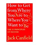 The Success Principles - How To Get From Where You Are To Where You Want To Be (0007265492) by Canfield, Jack