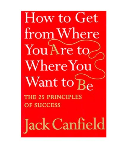 The Success Principles - How To Get From Where You Are To Where You Want To Be PDF