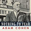 Nothing to Fear: FDR's Inner Circle and the Hundred Days That Created Modern America Audiobook by Adam Cohen Narrated by Norman Dietz