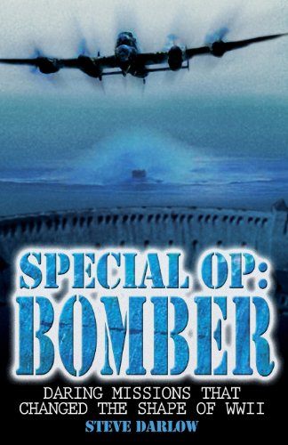 Special Op: Bomber: Daring Missions That Changed the Shape of WWII