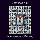 Dhevdhas Nair Inbetween & Passing