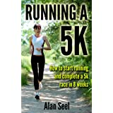 Running a 5k:How to Start Running and Complete a 5k Race in 8 weeksby Alan Seel