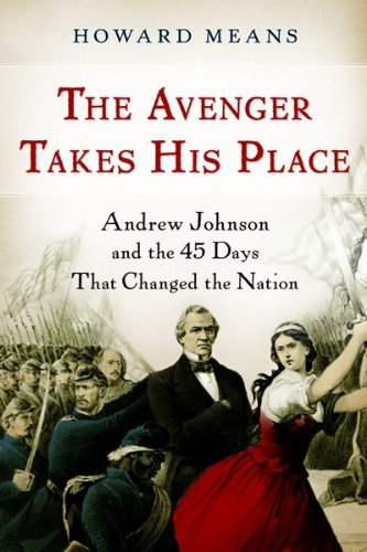The Avenger Takes His Place: Andrew Johnson and the 45 Days That Changed the Nation