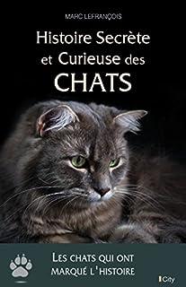 Histoire secrète et curieuse des chats, Lefrançois, Marc