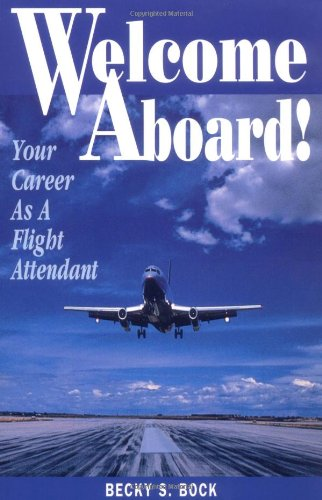 Welcome Aboard! Your Career as a Flight Attendant (Professional Aviation series)
