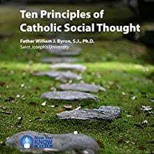 10 Principles of Catholic Social Thought Lecture Auteur(s) : Rev. William J. Byron SJ PhD Narrateur(s) : Rev. William J. Byron SJ PhD