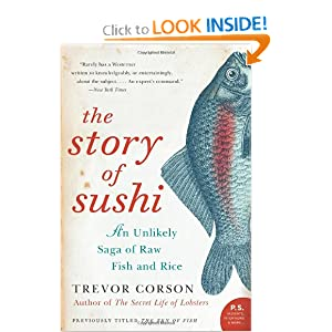 The Story of Sushi: An Unlikely Saga of Raw Fish and Rice - Trevor Corson