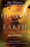 When Heaven Invades Earth for Teens: Your Guide to Gods Supernatural Power