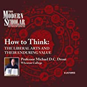 Modern Scholar: How to Think: The Liberal Arts and Their Enduring Value | [Professor Michael D. C. Drout]