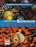 PRENTICE HALL SCIENCE EXPLORER CHEMICAL INTERACTIONS STUDENT EDITION    THIRD EDITION 2005