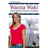 "Wanna Waki - Mein Leben bei den Lakotavon ""Isabel Stadnick"""