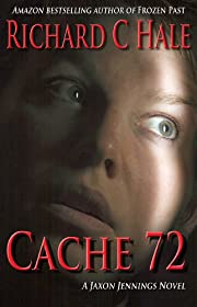Cache 72 (A Jaxon Jennings' Detective Mystery Thriller Series)