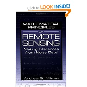Mathematical Principles of Remote Sensing: Making Inferences from Noisy Data Andrew S. Milman
