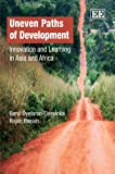 img - for Uneven Paths of Development: Innovation and Learning in Asia and Africa book / textbook / text book
