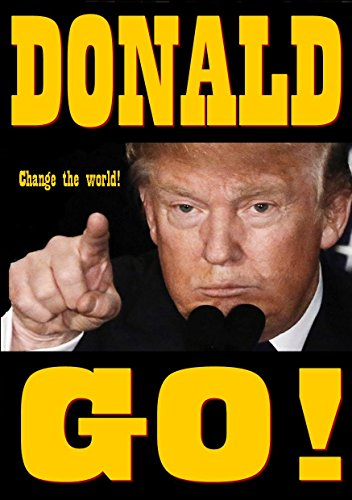 DONALD TRUMP GO! CHANGE THE WORLD! (Italian Edition)