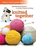 img - for Knitted Together: Eight Bible Study Sessions and Knitting Pattersn for Baby Gifts by Julie Stiegemeyer (2011-11-01) book / textbook / text book