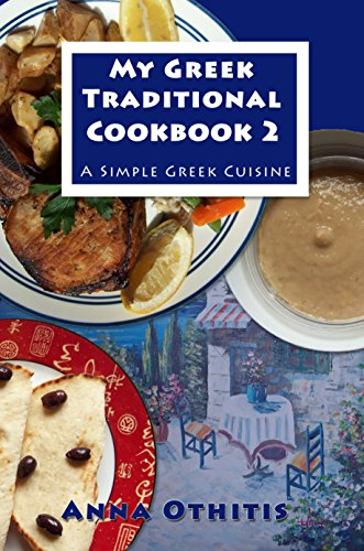My Greek Traditional Cookbook 2: A Simple Greek Cuisine by Anna Othitis