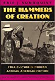 The Hammers of Creation: Folk Culture in Modern African-American Fiction (Mercer University Lamar Memorial Lectures, No. 35)