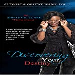 Discovering Your Destiny: Learn to Release the Prophetic Purpose of God to Operate in your Life to Discover your Future.   Shirley K. Clark