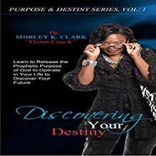 Discovering Your Destiny: Learn to Release the Prophetic Purpose of God to Operate in your Life to Discover your Future. (       UNABRIDGED) by Shirley K. Clark Narrated by Violet Meadow