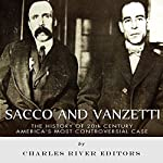 Sacco and Vanzetti: The History of 20th Century America's Most Controversial Case |  Charles River Editors