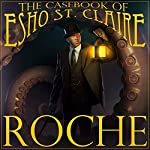 The Casebook of Esho St. Claire: The Gibbering Mr. Cravat, The Current Killer | Scott Roche