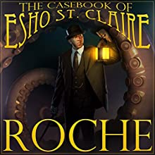 The Casebook of Esho St. Claire: The Gibbering Mr. Cravat, The Current Killer Audiobook by Scott Roche Narrated by David Robison