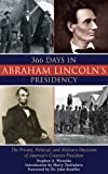 img - for 366 Days in Abraham Lincoln's Presidency: The Private, Political, and Military Decisions of America's Greatest President book / textbook / text book
