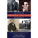 366 Days in Abraham Lincoln's Presidency: The Private, Political, and Military Decisions of America's Greatest President ~ Stephen A. Wynalda