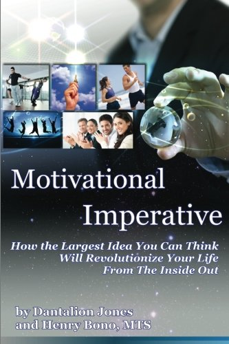 motivational-imperative-how-the-largest-idea-you-can-think-will-revolutionize-your-life-from-the-ins