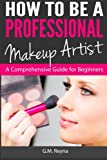 img - for How to be a Professional Makeup Artist: A Comprehensive Guide for Beginners book / textbook / text book