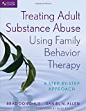 img - for Treating Adult Substance Abuse Using Family Behavior Therapy: A Step-by-Step Approach book / textbook / text book