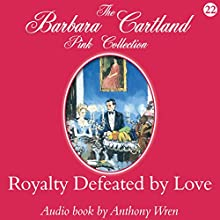 Royalty Defeated by Love (       UNABRIDGED) by Barbara Cartland Narrated by Anthony Wren