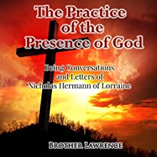 The Practice of the Presence of God: Being Conversations and Letters of Nicholas Hermann of Lorraine | Livre audio Auteur(s) : Brother Lawrence Narrateur(s) : Robert LoGrasso
