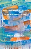Husserl's Account of Our Consciousness of Time (Marquette Studies in Philosophy)