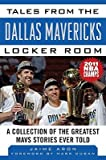 img - for Tales from the Dallas Mavericks Locker Room: A Collection of the Greatest Mavs Stories Ever Told   [TALES FROM THE DALLAS MAVERICK] [Hardcover] book / textbook / text book