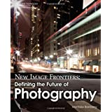 New Image Frontiers: Defining the Future of Photography ~ Matthew Bamberg