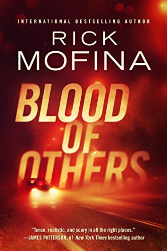 """""""Tense, realistic, and scary in all the right places."""" –#1 bestselling author James Patterson  Blood Of Others by Rick Mofina"""