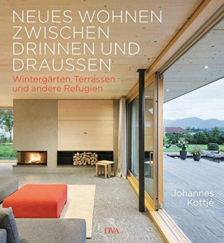 Neues Wohnen zwischen drinnen und draußen: Wintergärten, Terrassen und andere Refugien