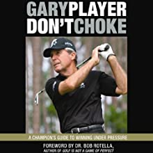 Don't Choke: A Champion's Guide to Winning Under Pressure Audiobook by Gary Player Narrated by Rupert Degas