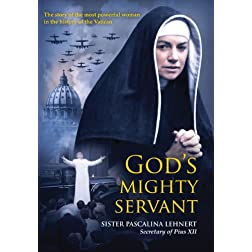 God's Mighty Servant: Sister Pascalina Lehnert, Secretary of Pius XII
