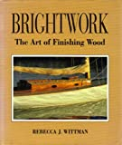 Brightwork: The Art of Finishing Wood