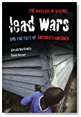 Lead Wars: The Politics of Science and the Fate of America's Children (California/Milbank Books on Health and the Public)
