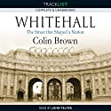 Whitehall: The Street that Shaped a Nation (       UNABRIDGED) by Colin Brown Narrated by John Telfer